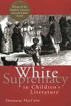 White Supremacy in Children's Literature - Characterizations of African Americans, 1830-1900 ebook by