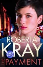 The Payment: Part 2 (Chapters 7-13) ebook by Roberta Kray