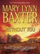 Without You ebook by Mary Lynn Baxter