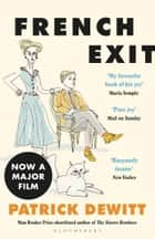 French Exit - NOW A MAJOR FILM ebook by Patrick deWitt