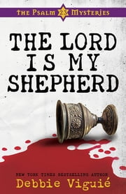 The Lord Is My Shepherd - The Psalm 23 Mysteries #1 ebook by Debbie Viguie