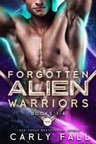The Forgotten Alien Warriors: Books 1-6 ebook by Carly Fall