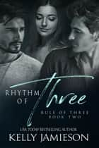 Rhythm of Three ebook by Kelly Jamieson
