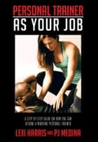 PERSONAL TRAINER AS YOUR JOB ebook by Lexi Harris; PJ MEDINA