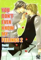 You Don't Even Know My Feelings (Yaoi Manga) - Volume 2 eBook by Sachi Murakami