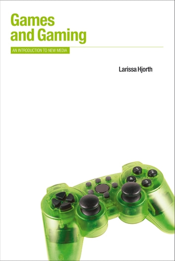 Games and Gaming - An Introduction to New Media ebook by Larissa Hjorth