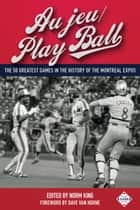 Au jeu/Play Ball: The 50 Greatest Games in the History of the Montreal Expos - SABR Digital Library, #37 ebook by Society for American Baseball Research