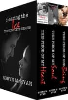 Clearing The Ice, The Complete Series - This Piece of My Heart, This Piece of My Soul, This Piece of Our Being ebook by Robyn M. Ryan