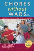Chores Without Wars - Turning Housework into Teamwork ebook by Lynn Lott, Riki Intner