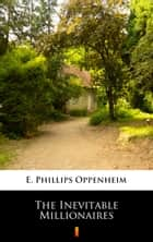 The Inevitable Millionaires ebook by E. Phillips Oppenheim