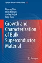 Growth and Characterization of Bulk Superconductor Material ebook by Dapeng Chen, Chengtian Lin, Andrey Maljuk,...