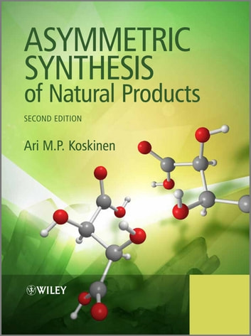 Asymmetric Synthesis of Natural Products ebook by Ari M. P. Koskinen