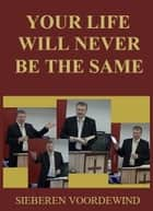 YOUR LIFE WILL NEVER BE THE SAME ebook by Sieberen Voordewind