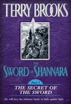 The Sword of Shannara: The Secret of the Sword ebook by Terry Brooks