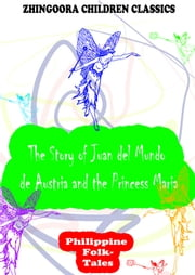 The Story Of Juan Del Mundo De Austria And The Princess Maria ebook by Clara Kern Bayliss