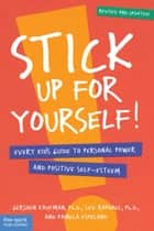 Stick Up for Yourself! - Every Kid's Guide to Personal Power and Positive Self-Esteem ebook by Gershen Kaufman, Ph.D., Lev Raphael,...