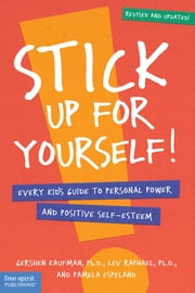 Stick Up for Yourself! - Every Kid's Guide to Personal Power and Positive Self-Esteem ebook by Gershen Kaufman, Ph.D.,Lev Raphael, Ph.D.,Pamela Espeland