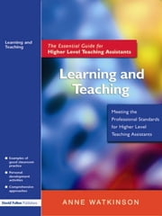 Learning and Teaching - The Essential Guide for Higher Level Teaching Assistants ebook by Anne Watkinson