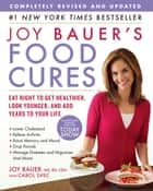 Joy Bauer's Food Cures: Eat Right to Get Healthier, Look Younger, and Add Years to Your Life ebook by Joy Bauer