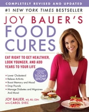 Joy Bauer's Food Cures: Eat Right to Get Healthier, Look Younger, and Add Years to Your Life - Eat Right to Get Healthier, Look Younger, and Add Years to Your Life ebook by Joy Bauer