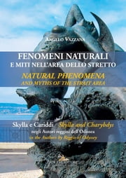 Fenomeni naturali e miti nell'area dello Stretto - Natural phenomena and myths of the Strait area - Skylla e Cariddi negli Autori reggini dell'Odissea - Skylla and Charybdis in the Authors by Reggio of Odyssey ebook by Angelo Vazzana