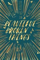 Beautiful Broken Things ebook by Sara Barnard