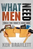What Men Need ebook by Ken Bramlett