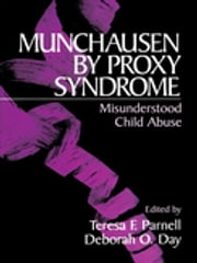 Munchausen by Proxy Syndrome - Misunderstood Child Abuse ebook by Dr. Teresa F. Parnell,Deborah O. Day