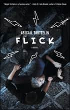 Flick - A Novel ebook by Abigail Tarttelin