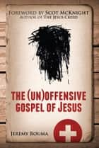 the (un)offensive gospel of Jesus ebook by Jeremy Bouma