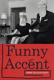 Funny Accent - A Novel ebook by Barbara Shulgasser-Parker