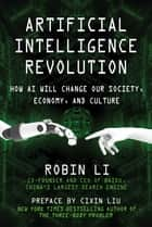 Artificial Intelligence Revolution - How AI Will Change our Society, Economy, and Culture ebook by