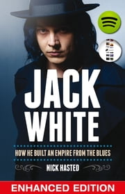 Jack White: How He Built an Empire From the Blues - Enhanced Edition ebook by Nick Hasted