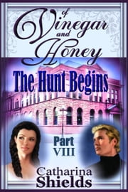 "Of Vinegar and Honey, Part VIII: ""The Hunt Begins"" ebook by Catharina Shields"