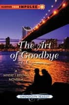 The Art of Goodbye ebook by Gwendolyn Heasley