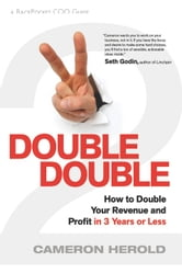 Double Double: How to Double Your Revenue and Profit in 3 Years or Less ebook by Cameron Herold