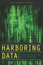 Harboring Data ebook by Andrea Matwyshyn