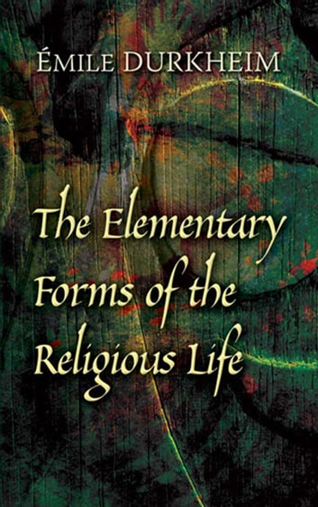 The Elementary Forms of the Religious Life eBook by Émile Durkheim