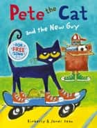 Pete the Cat and the New Guy ebook by Kimberly Dean, James Dean, James Dean
