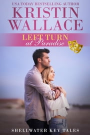Left Turn At Paradise - Shellwater Key Tales (Book 1) ebook by Kristin Wallace