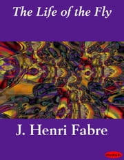 The Life of the Fly ebook by J. Henri Fabre
