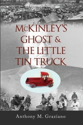 McKinley's Ghost & The Little Tin Truck ebook by Anthony M. Graziano