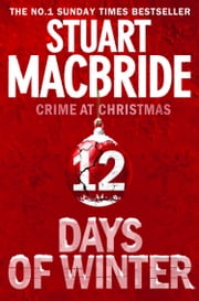 Twelve Days of Winter: Crime at Christmas (short stories) ebook by Stuart MacBride