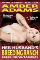 Her Husband's Breeding Ranch ebook by