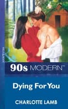 Dying For You (Mills & Boon Vintage 90s Modern) ebook by Charlotte Lamb