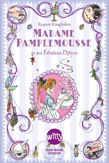 Madame Pamplemousse - Et ses fabuleux délices ebook by Rupert Kingfisher