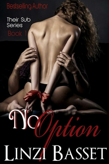 No Option - Their Sub Series, #1 ebook by Linzi Basset