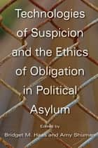 Technologies of Suspicion and the Ethics of Obligation in Political Asylum ebook by Bridget M. Haas, Amy Shuman, Benjamin N. Lawrance