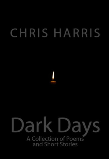 Dark Days: A Collection of Short Stories and Poetry ebook by Chris Harris