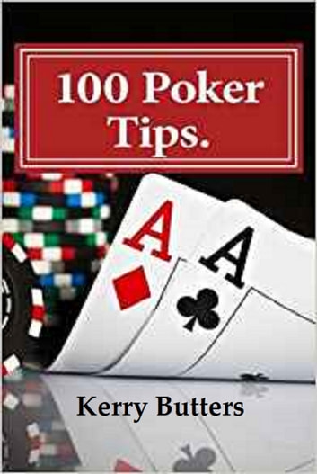 100 Poker Tips. ebook by Kerry Butters